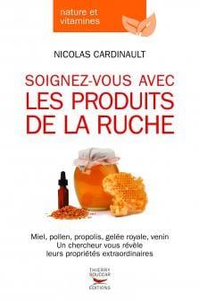 Soignez-vous avec les produits de la rûche - Edition Thierry Souccar